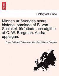 Minnen Ur Sveriges Nyare Historia, Samlade AF B. Von Schinkel, Forfattade Och Utgifne AF C. W. Bergman. Andra Upplagan. Foerste Delen - B Von Schinkel pdf epub