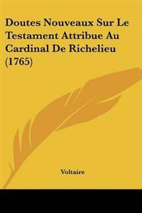 Doutes Nouveaux Sur Le Testament Attribue Au Cardinal De Richelieu (1765)