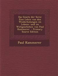 Das Gesetz der Serie: Eine Lehre von den Wiederholungen im Lebens- und im Weltgeschehen von Paul Kammerer.