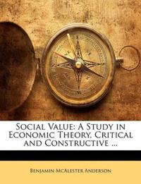 Social Value: A Study in Economic Theory, Critical and Constructive ...