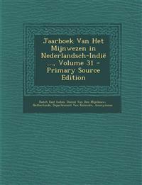 Jaarboek Van Het Mijnwezen in Nederlandsch-Indië ..., Volume 31