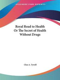 Royal Road to Health or the Secret of Health Without Drugs 1918