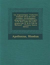 Les Argonautiques. Traduction française suivie de notes critiques, mythologiques, géographiques et historiques et de deux index des noms propres par H