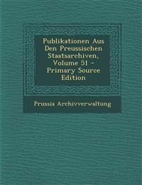 Publikationen Aus Den Preussischen Staatsarchiven, Volume 51 - Primary Source Edition