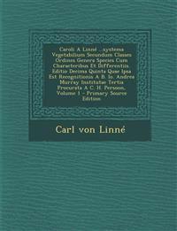 Caroli a Linne ...Systema Vegetabilium Secundum Classes Ordines Genera Species Cum Characteribus Et Differentiis. Editio Decima Quinta Quae Ipsa Est R