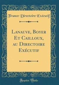 Lanauve, Boyer Et Cailloux, au Directoire Exécutif (Classic Reprint)