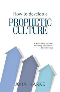 How to Develop a Prophetic Culture