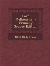 Lord Melbourne - Primary Source Edition