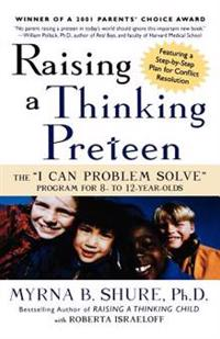 "Raising a Thinking Preteen: The ""I Can Problem Solve"" Program for 8-To 12-Year-Olds"