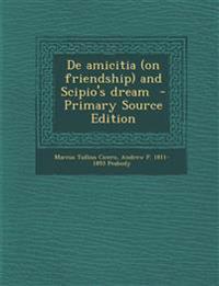 de Amicitia (on Friendship) and Scipio's Dream - Primary Source Edition