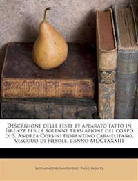 Descrizione delle feste et apparato fatto in Firenze per la solenne traslazione del corpo di S. Andrea Corsini fiorentino carmelitano, vescouo di Fies