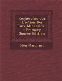Recherches Sur L'action Des Eaux Minérales... - Primary Source Edition