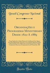 Organisações e Programmas Ministeriaes Desde 1822 A 1889