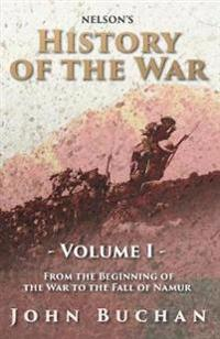 Nelson's History of the War - Volume I - From the Beginning of the War to the Fall of Namur