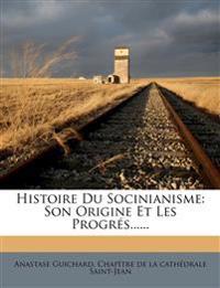 Histoire Du Socinianisme: Son Origine Et Les Progrés......