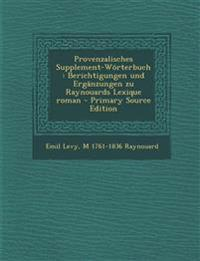 Provenzalisches Supplement-Worterbuch: Berichtigungen Und Erganzungen Zu Raynouards Lexique Roman