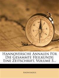 Hannoversche Annalen Fur Die Gesammte Heilkunde: Eine Zeitschrift, Volume 5...