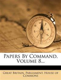 Papers By Command, Volume 8...