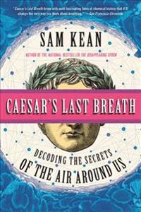 Caesar's Last Breath: And Other True Tales of History, Science, and the Sextillions of Molecules in the Air Around Us