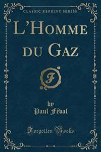 L'Homme Du Gaz (Classic Reprint)