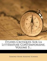 Études Critiques Sur La Littérature Contemporaine, Volume 5...