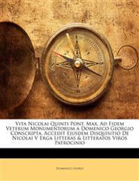Vita Nicolai Quinti Pont. Max. Ad Fidem Veterum Monumentorum a Domenico Georgio Conscripta. Accedit Ejusdem Disquisitio De Nicolai V Erga Litteras & L