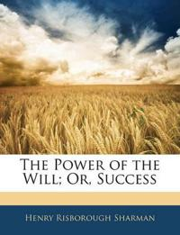 The Power of the Will; Or, Success