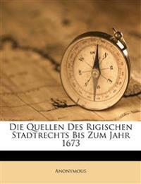 Die Quellen Des Rigischen Stadtrechts Bis Zum Jahr 1673