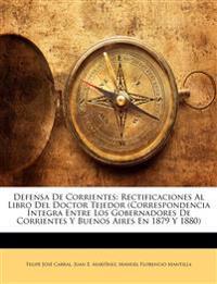 Defensa De Corrientes: Rectificaciones Al Libro Del Doctor Tejedor (Correspondencia Íntegra Entre Los Gobernadores De Corrientes Y Buenos Aires En 187