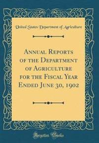 Annual Reports of the Department of Agriculture for the Fiscal Year Ended June 30, 1902 (Classic Reprint)