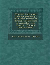 Practical hints upon landscape gardening : with some remarks on domestic architecture as connected with scenery