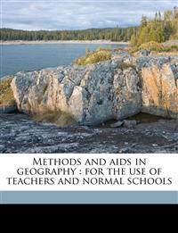 Methods and aids in geography : for the use of teachers and normal schools