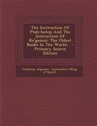 The Instruction Of Ptah-hotep And The Instruction Of Ke'gemni: The Oldest Books In The World...