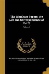 WINDHAM PAPERS THE LIFE & CORR