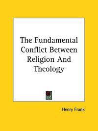 The Fundamental Conflict Between Religion and Theology