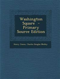 Washington Square - Primary Source Edition