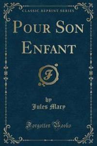 Pour Son Enfant (Classic Reprint)