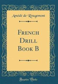 French Drill Book B (Classic Reprint)