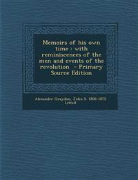 Memoirs of his own time : with reminiscences of the men and events of the revolution