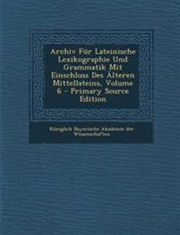 Archiv Für Lateinische Lexikographie Und Grammatik Mit Einschluss Des Älteren Mittellateins, Volume 6 - Primary Source Edition
