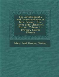 The Autobiography and Correspondence of Mrs. Delaney, REV. from Lady Llanover's Edition, Volume 1 - Primary Source Edition