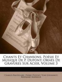 Chants Et Chansons, Poésie Et Musique De P. Dupont: Ornés De Gravures Sur Acier, Volume 3