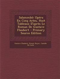 Salammbo: Opera En Cinq Actes, Huit Tableaux D'Apres Le Roman de Gustave Flaubert - Primary Source Edition