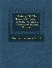 History Of The Moorish Empire In Europe, Volume 2 - Primary Source Edition