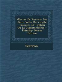 Uvres de Scarron: Les Deux Suites Du Virgile Travesti. Le Typhon Ou La Gigantomachie - Primary Source Edition