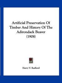 Artificial Preservation of Timber and History of the Adirondack Beaver