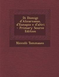 Di Dionigi D'Alicarnasso, D'Eunapio E D'Altri - Primary Source Edition