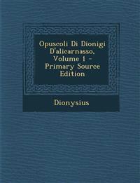 Opuscoli Di Dionigi D'Alicarnasso, Volume 1