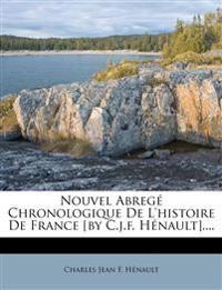 Nouvel Abrege Chronologique de L'Histoire de France [By C.J.F. Henault]....