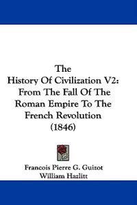 The History Of Civilization V2: From The Fall Of The Roman Empire To The French Revolution (1846)